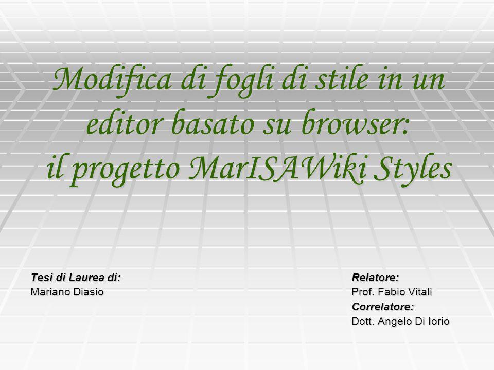 Modifica di fogli di stile in un editor basato su browser: il progetto MarISAWiki Styles Tesi di Laurea di: Relatore: Mariano Diasio Prof.