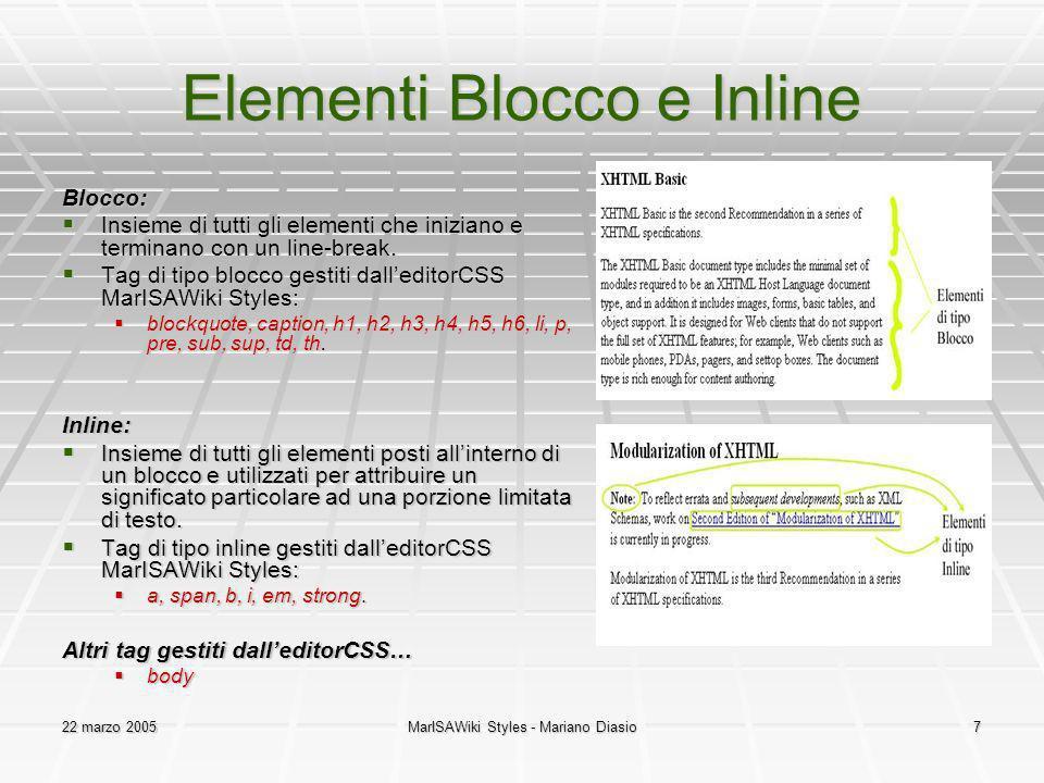 22 marzo 2005MarISAWiki Styles - Mariano Diasio7 Elementi Blocco e Inline Blocco: Insieme di tutti gli elementi che iniziano e terminano con un line-break.