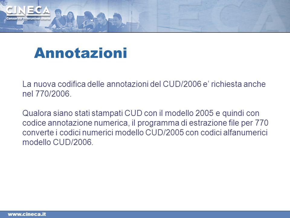 www.cineca.it Annotazioni La nuova codifica delle annotazioni del CUD/2006 e richiesta anche nel 770/2006.