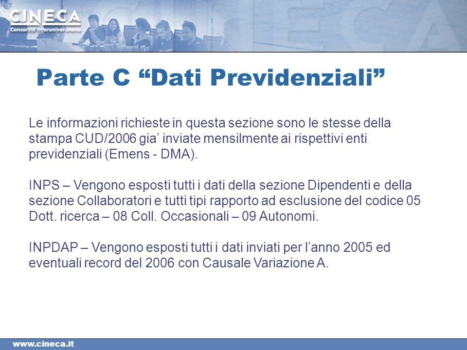 www.cineca.it Parte C Dati Previdenziali Le informazioni richieste in questa sezione sono le stesse della stampa CUD/2006 gia inviate mensilmente ai rispettivi enti previdenziali (Emens - DMA).