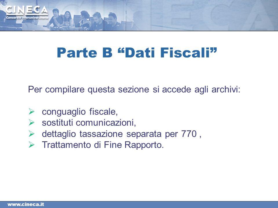 www.cineca.it Parte B Dati Fiscali Per compilare questa sezione si accede agli archivi: conguaglio fiscale, sostituti comunicazioni, dettaglio tassazione separata per 770, Trattamento di Fine Rapporto.