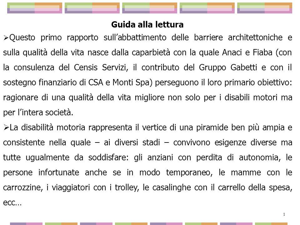 Guida alla lettura Questo primo rapporto sullabbattimento delle barriere architettoniche e sulla qualità della vita nasce dalla caparbietà con la qual