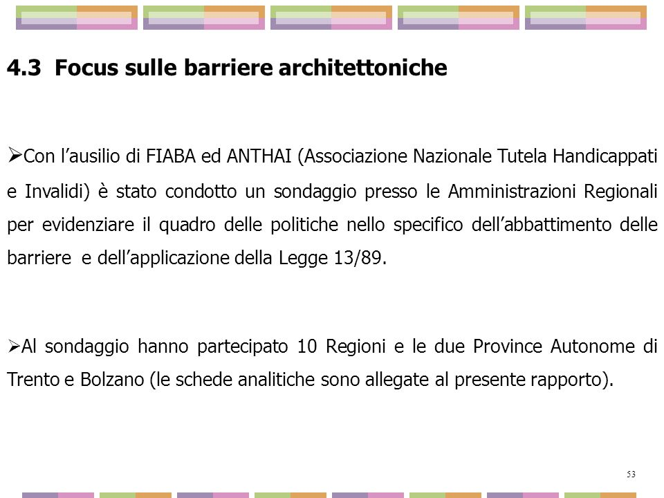 4.3 Focus sulle barriere architettoniche Con lausilio di FIABA ed ANTHAI (Associazione Nazionale Tutela Handicappati e Invalidi) è stato condotto un s