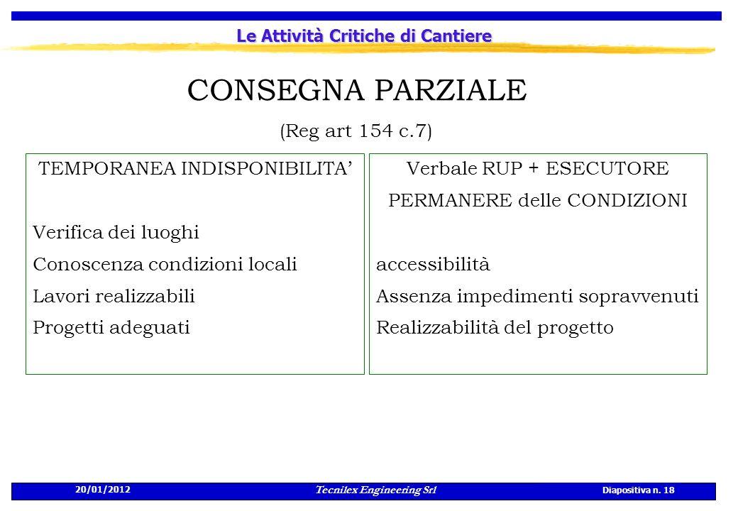 20/01/2012 Tecnilex Engineering Srl Diapositiva n. 18 Le Attività Critiche di Cantiere CONSEGNA PARZIALE (Reg art 154 c.7) Verbale RUP + ESECUTORE PER