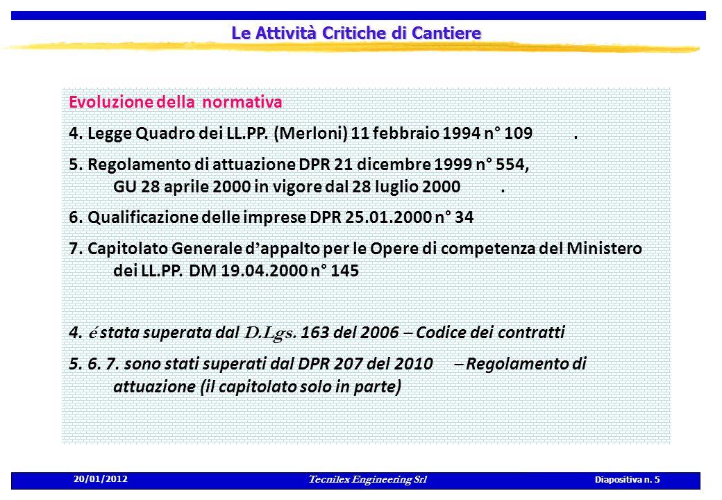 20/01/2012 Tecnilex Engineering Srl Diapositiva n. 5 Le Attività Critiche di Cantiere Evoluzione della normativa 4. Legge Quadro dei LL.PP. (Merloni)