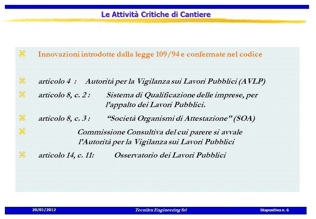 20/01/2012 Tecnilex Engineering Srl Diapositiva n. 6 Le Attività Critiche di Cantiere zInnovazioni introdotte dalla legge 109/94 e confermate nel codi