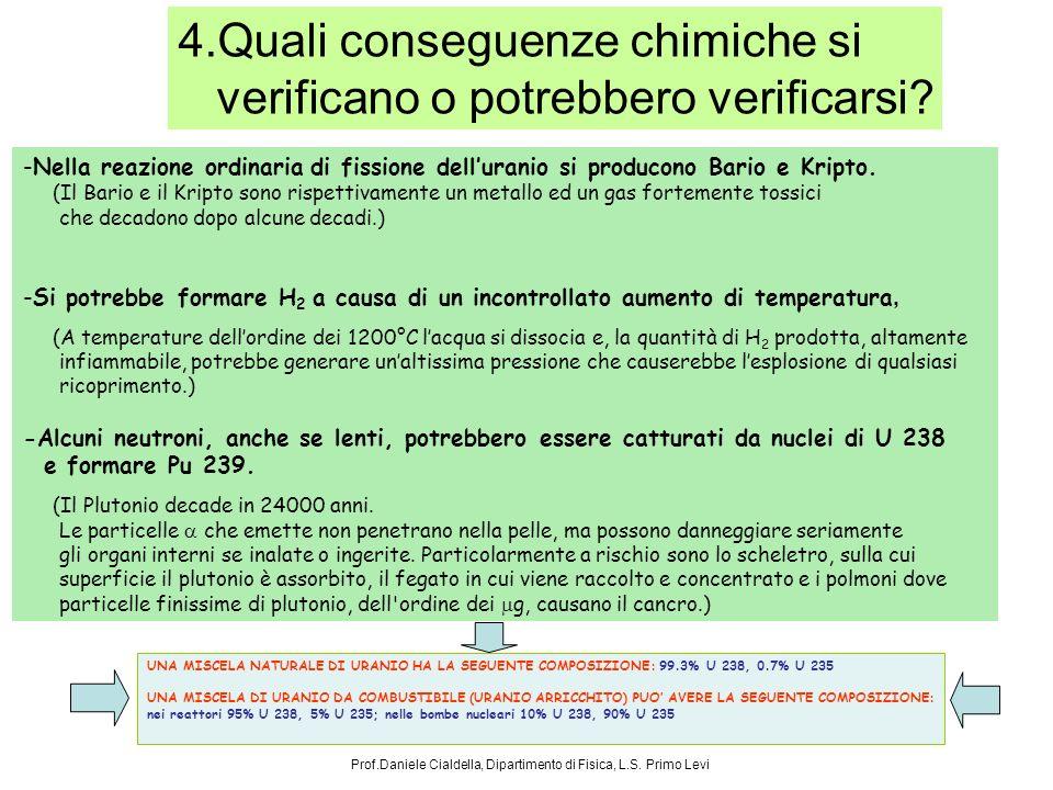 4.Quali conseguenze chimiche si verificano o potrebbero verificarsi? -Nella reazione ordinaria di fissione delluranio si producono Bario e Kripto. (Il
