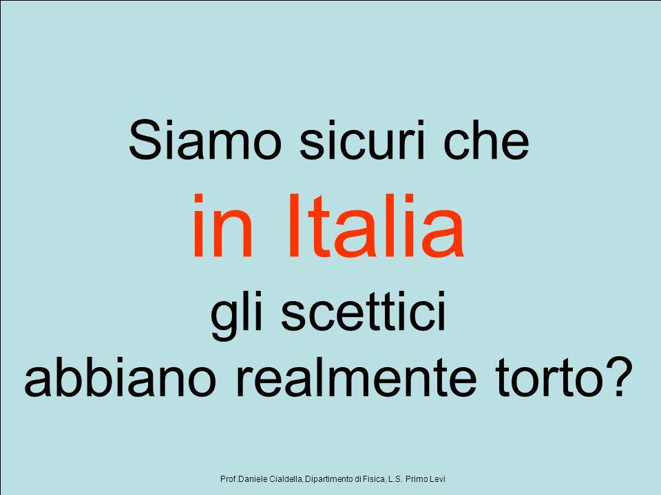 Siamo sicuri che in Italia gli scettici abbiano realmente torto? Prof.Daniele Cialdella, Dipartimento di Fisica, L.S. Primo Levi