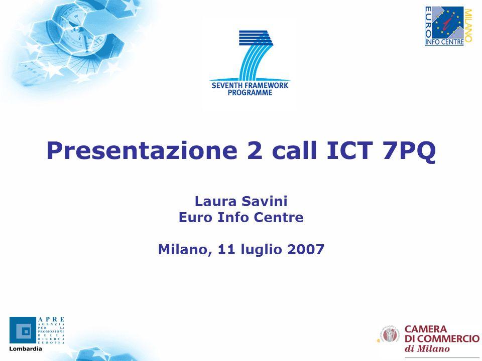 1 Presentazione 2 call ICT 7PQ Laura Savini Euro Info Centre Milano, 11 luglio 2007