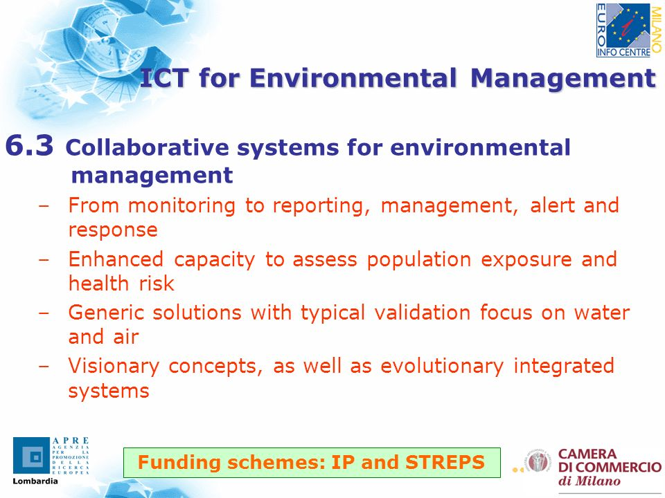 19 ICT for Environmental Management 6.3 Collaborative systems for environmental management –From monitoring to reporting, management, alert and response –Enhanced capacity to assess population exposure and health risk –Generic solutions with typical validation focus on water and air –Visionary concepts, as well as evolutionary integrated systems Funding schemes: IP and STREPS