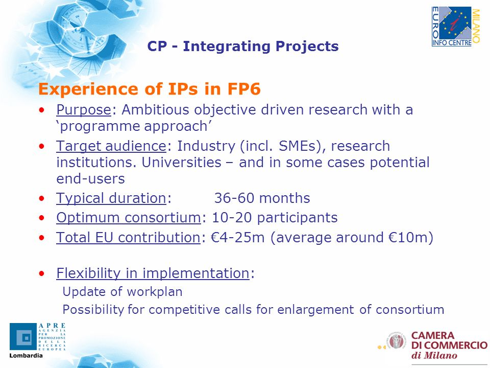 27 Experience of IPs in FP6 Purpose: Ambitious objective driven research with a programme approach Target audience: Industry (incl.