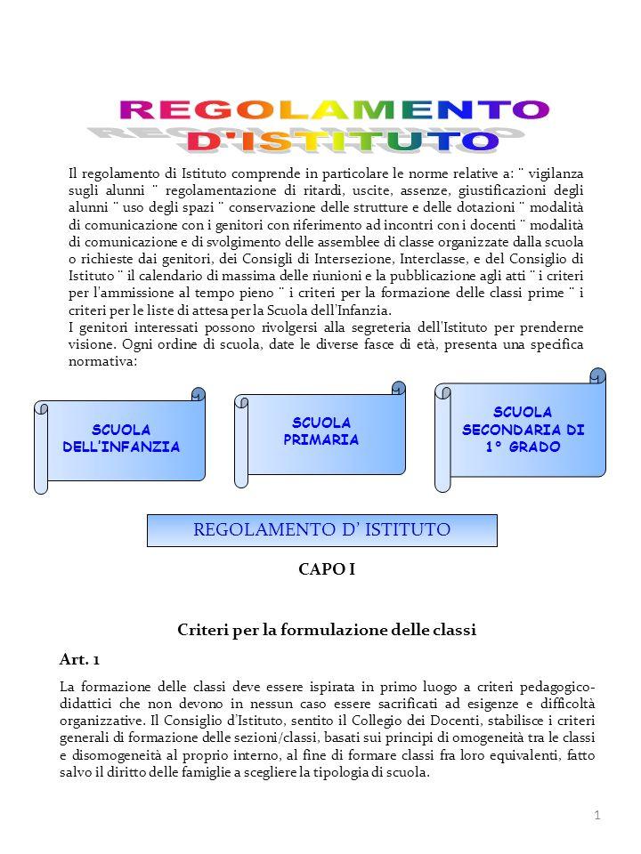 1 Il regolamento di Istituto comprende in particolare le norme relative a: ¨ vigilanza sugli alunni ¨ regolamentazione di ritardi, uscite, assenze, gi