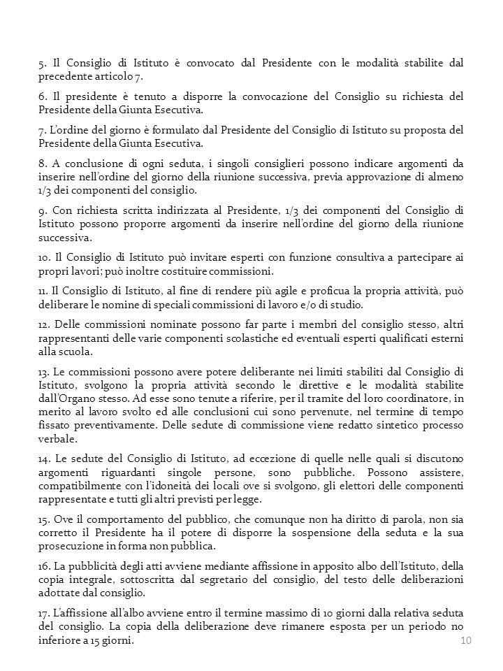 10 5. Il Consiglio di Istituto è convocato dal Presidente con le modalità stabilite dal precedente articolo 7. 6. Il presidente è tenuto a disporre la