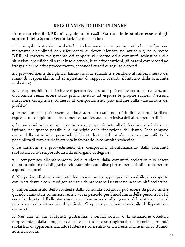 28 REGOLAMENTO DISCIPLINARE Premesso che il D.P.R. n° 249 del 24-6-1998 Statuto delle studentesse e degli studenti della Scuola Secondaria sancisce ch