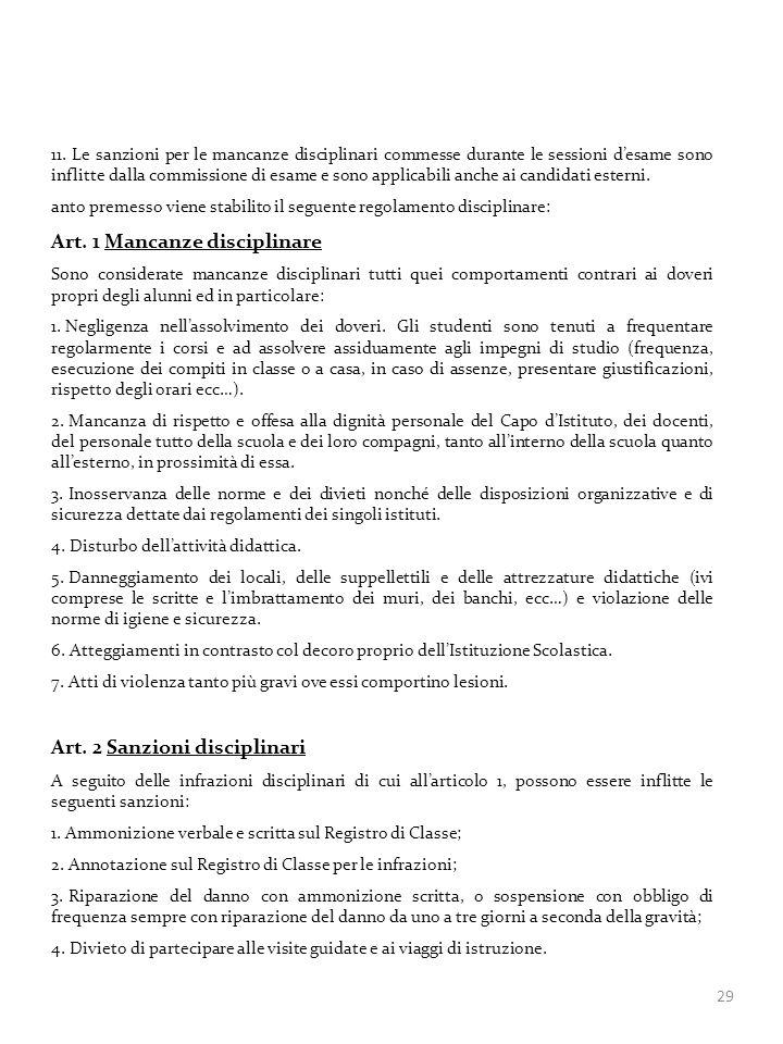 29 11. Le sanzioni per le mancanze disciplinari commesse durante le sessioni desame sono inflitte dalla commissione di esame e sono applicabili anche