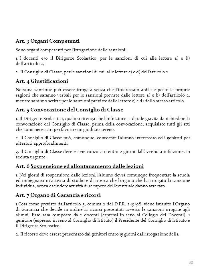 30 Art. 3 Organi Competenti Sono organi competenti per lirrogazione delle sanzioni: 1. I docenti e/o il Dirigente Scolastico, per le sanzioni di cui a