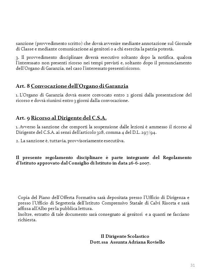 31 sanzione (provvedimento scritto) che dovrà avvenire mediante annotazione sul Giornale di Classe e mediante comunicazione ai genitori o a chi esercita la patria potestà.