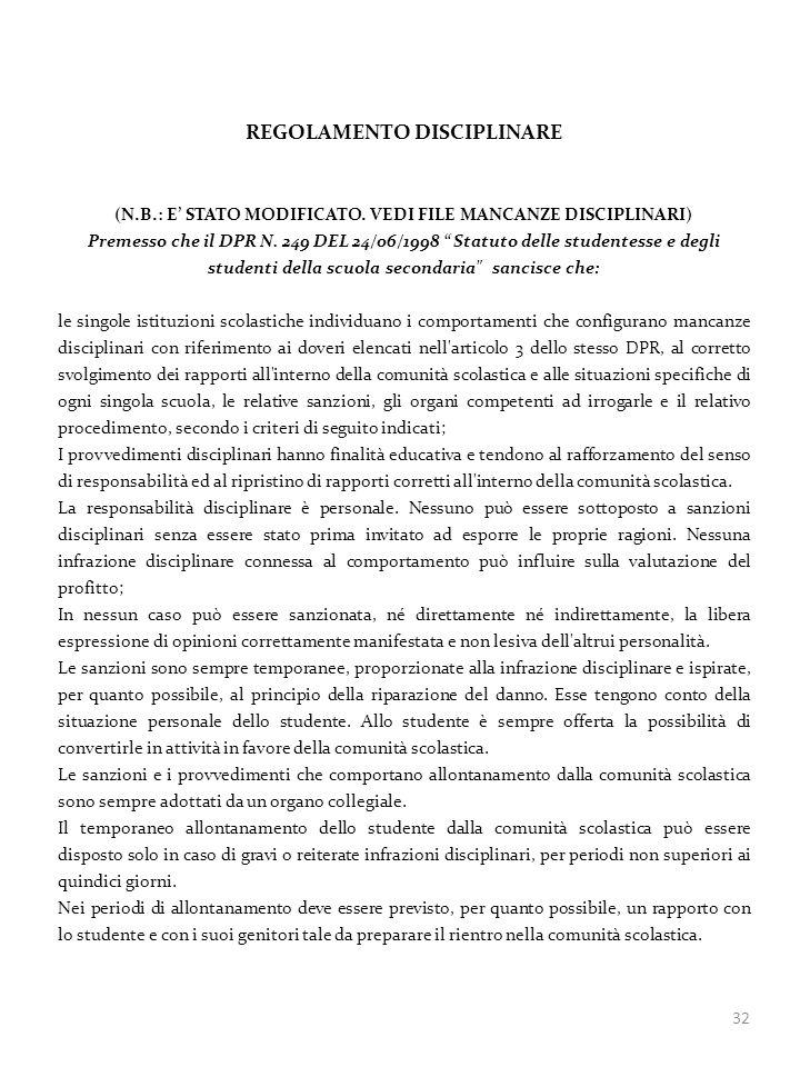32 REGOLAMENTO DISCIPLINARE (N.B.: E STATO MODIFICATO. VEDI FILE MANCANZE DISCIPLINARI) Premesso che il DPR N. 249 DEL 24/06/1998 Statuto delle studen