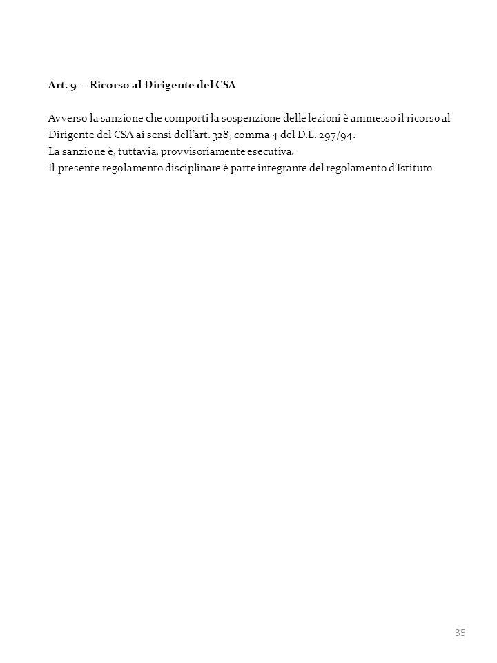 35 Art. 9 – Ricorso al Dirigente del CSA Avverso la sanzione che comporti la sospenzione delle lezioni è ammesso il ricorso al Dirigente del CSA ai se