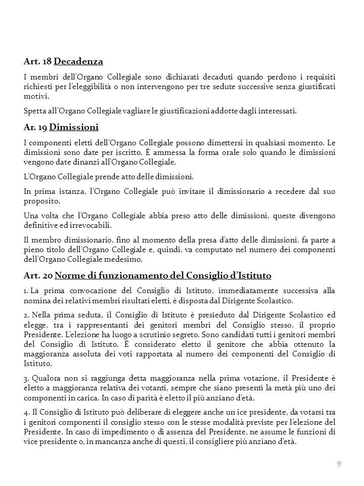 9 Art. 18 Decadenza I membri dellOrgano Collegiale sono dichiarati decaduti quando perdono i requisiti richiesti per leleggibilità o non intervengono