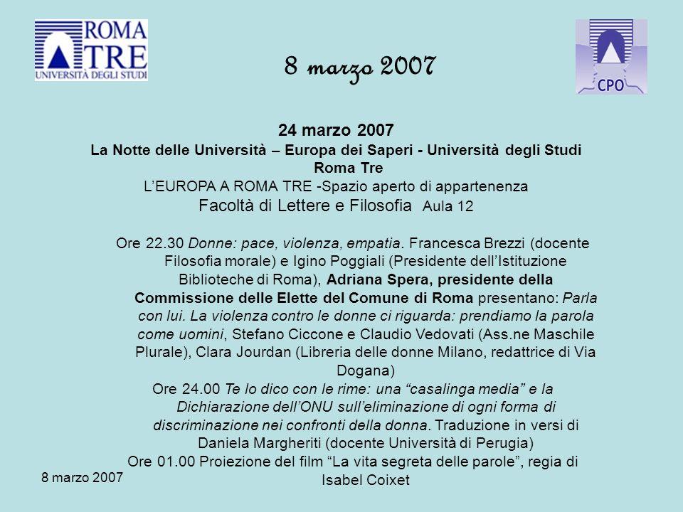 8 marzo 2007 24 marzo 2007 La Notte delle Università – Europa dei Saperi - Università degli Studi Roma Tre LEUROPA A ROMA TRE -Spazio aperto di appartenenza Facoltà di Lettere e Filosofia Aula 12 Ore 22.30 Donne: pace, violenza, empatia.