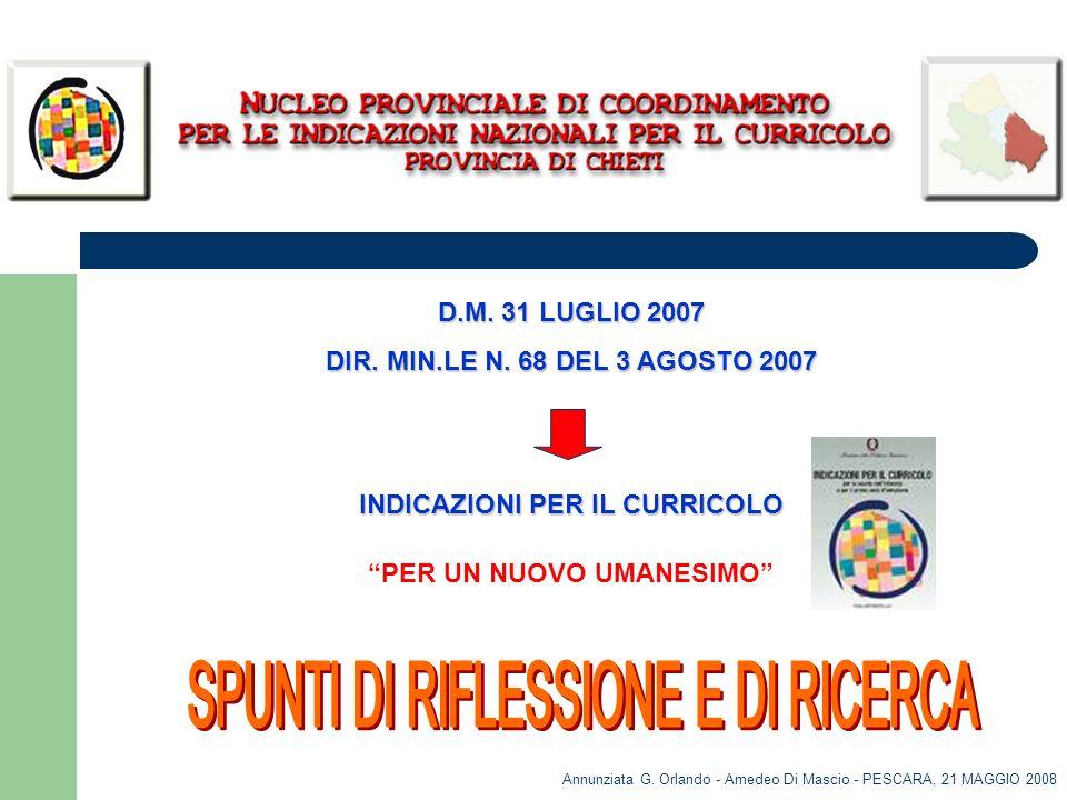 Annunziata G. Orlando - Amedeo Di Mascio - PESCARA, 21 MAGGIO 2008 D.M. 31 LUGLIO 2007 DIR. MIN.LE N. 68 DEL 3 AGOSTO 2007 INDICAZIONI PER IL CURRICOL