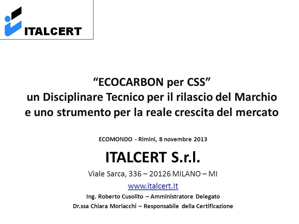ECOCARBON per CSS un Disciplinare Tecnico per il rilascio del Marchio e uno strumento per la reale crescita del mercato ECOMONDO - Rimini, 8 novembre 2013 ITALCERT S.r.l.
