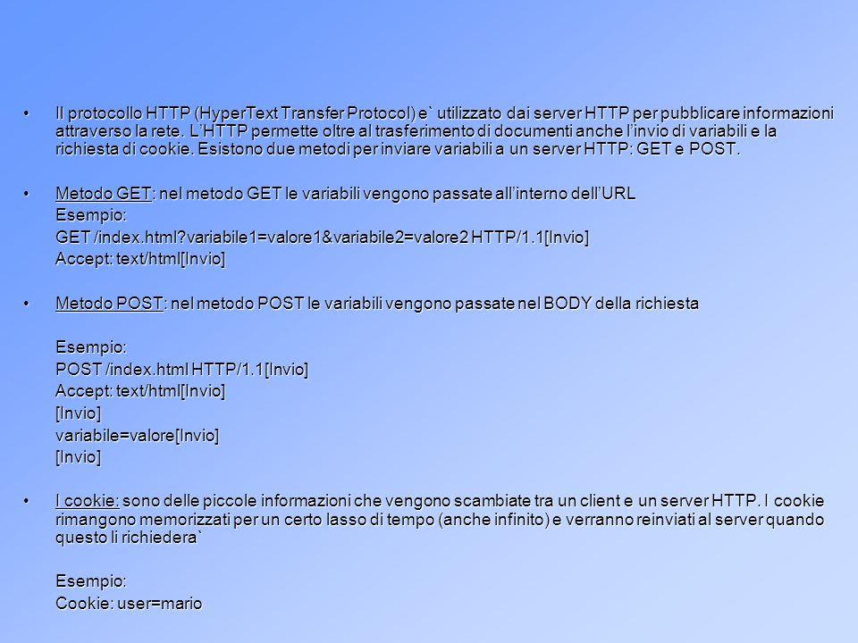 Il protocollo HTTP Il protocollo HTTP (HyperText Transfer Protocol) e` utilizzato dai server HTTP per pubblicare informazioni attraverso la rete.