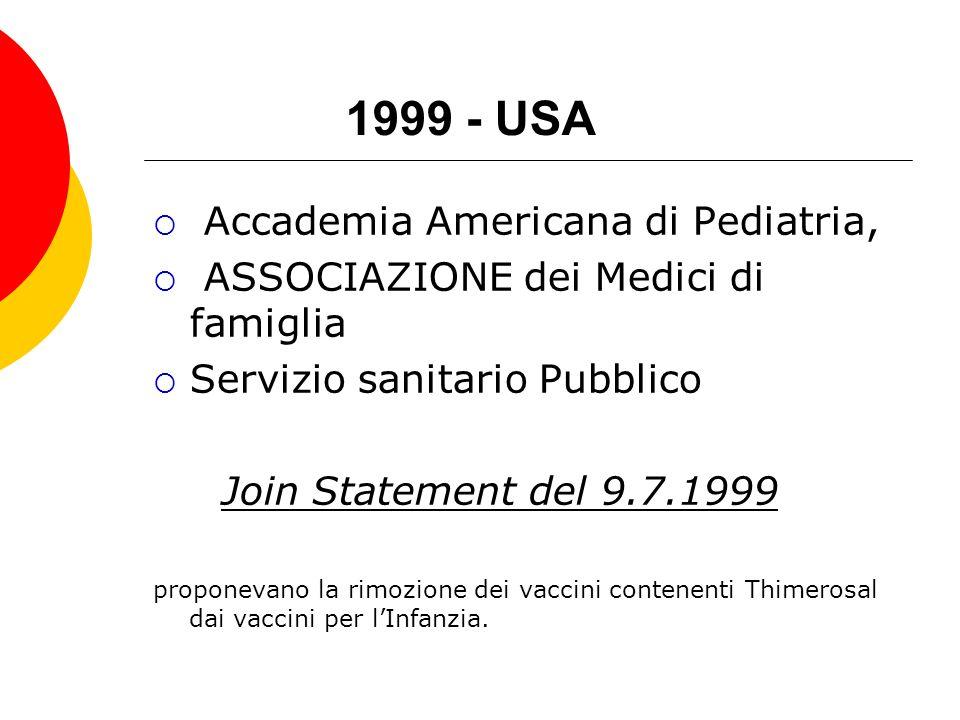 1999 - USA Accademia Americana di Pediatria, ASSOCIAZIONE dei Medici di famiglia Servizio sanitario Pubblico Join Statement del 9.7.1999 proponevano l