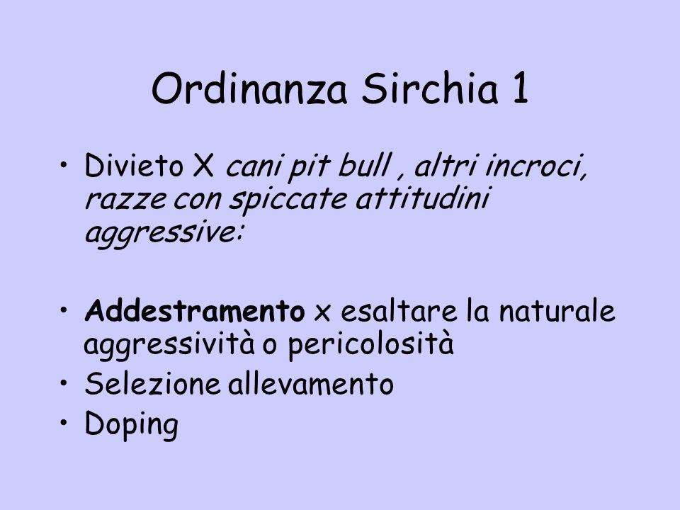 Ordinanza Sirchia 1 Divieto X cani pit bull, altri incroci, razze con spiccate attitudini aggressive: Addestramento x esaltare la naturale aggressivit