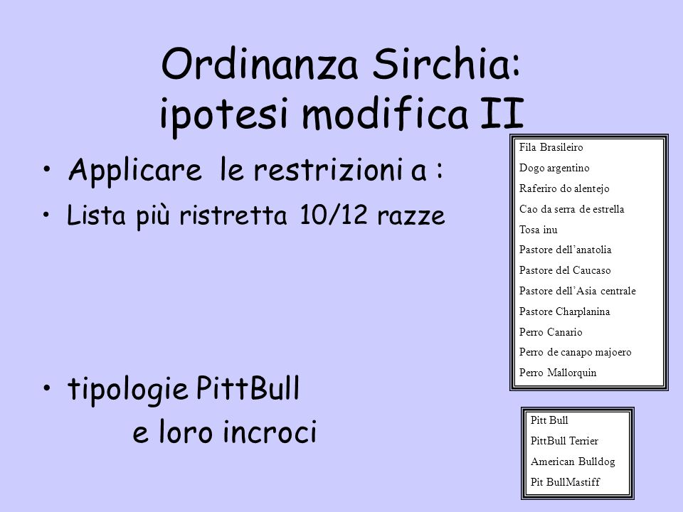 Ordinanza Sirchia: ipotesi modifica II Applicare le restrizioni a : Lista più ristretta 10/12 razze tipologie PittBull e loro incroci Fila Brasileiro