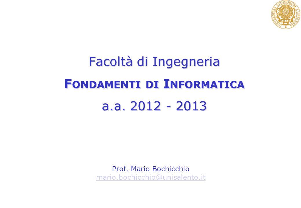 Facoltà di Ingegneria F ONDAMENTI DI I NFORMATICA a.a. 2012 - 2013 Prof. Mario Bochicchio mario.bochicchio@unisalento.it