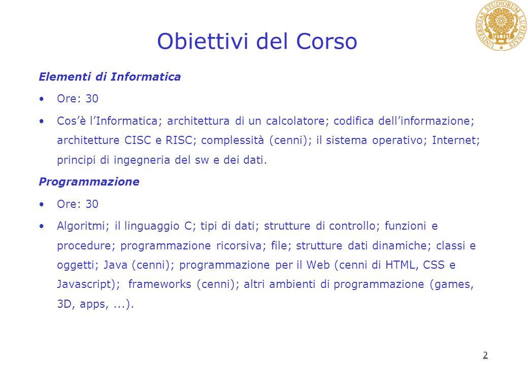 2 Obiettivi del Corso Elementi di Informatica Ore: 30 Cosè lInformatica; architettura di un calcolatore; codifica dellinformazione; architetture CISC