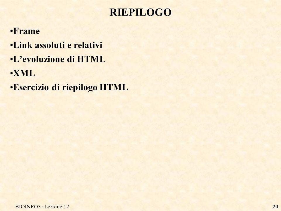 BIOINFO3 - Lezione 1220 RIEPILOGO Frame Link assoluti e relativi Levoluzione di HTML XML Esercizio di riepilogo HTML