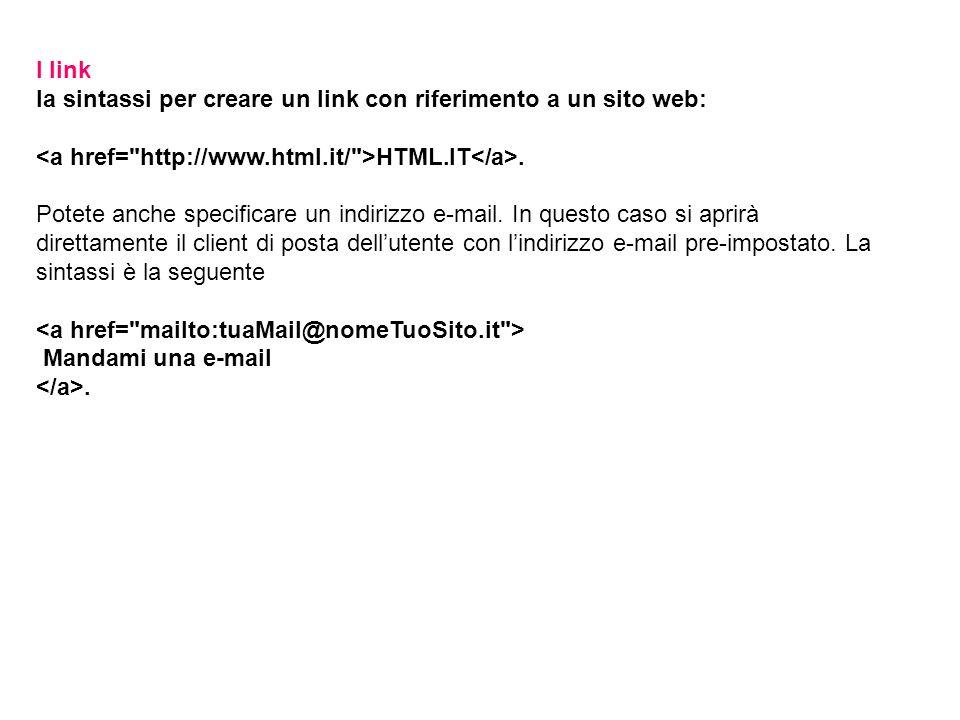 I link la sintassi per creare un link con riferimento a un sito web: HTML.IT.