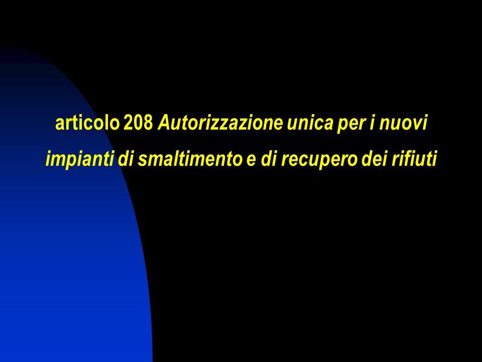 articolo 208 Autorizzazione unica per i nuovi impianti di smaltimento e di recupero dei rifiuti