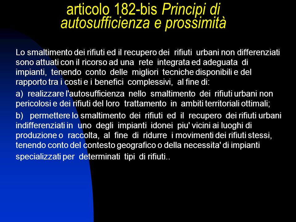 articolo 182-bis Principi di autosufficienza e prossimità Lo smaltimento dei rifiuti ed il recupero dei rifiuti urbani non differenziati sono attuati