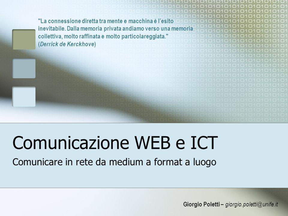 Comunicazione WEB e ICT Comunicare in rete da medium a format a luogo Giorgio Poletti – giorgio.poletti@unife.it