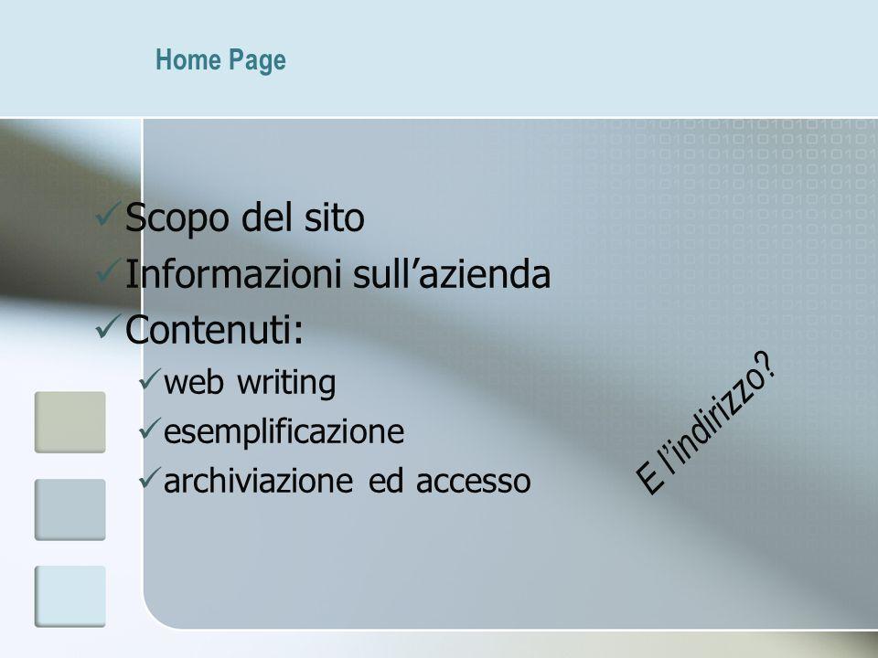 Home Page Scopo del sito Informazioni sullazienda Contenuti: web writing esemplificazione archiviazione ed accesso E lindirizzo?