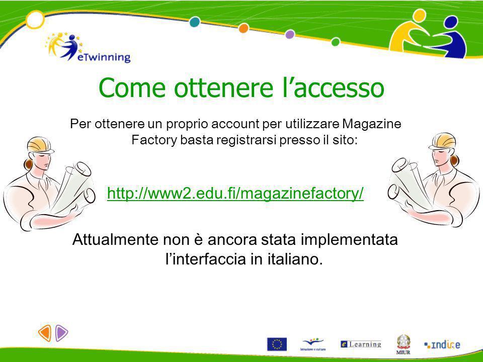 Come ottenere laccesso Per ottenere un proprio account per utilizzare Magazine Factory basta registrarsi presso il sito: http://www2.edu.fi/magazinefa