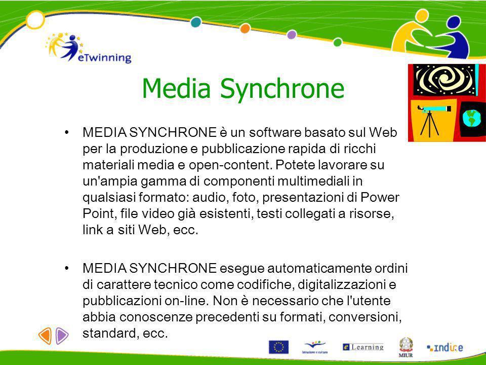 Media Synchrone MEDIA SYNCHRONE è un software basato sul Web per la produzione e pubblicazione rapida di ricchi materiali media e open-content. Potete
