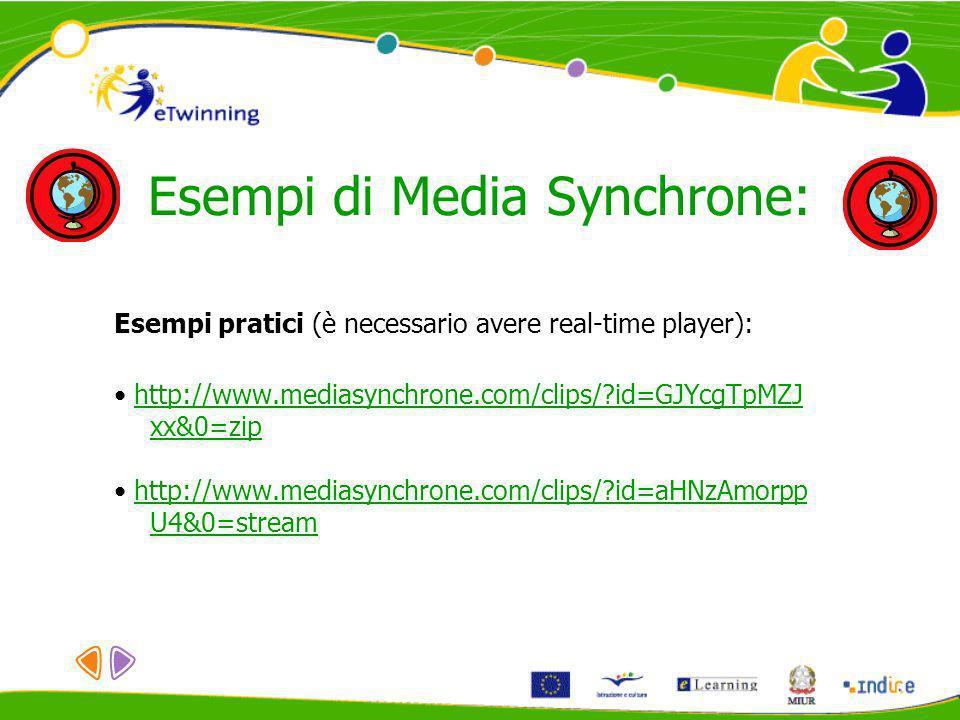 Esempi di Media Synchrone: Esempi pratici (è necessario avere real-time player): http://www.mediasynchrone.com/clips/?id=GJYcgTpMZJ xx&0=ziphttp://www
