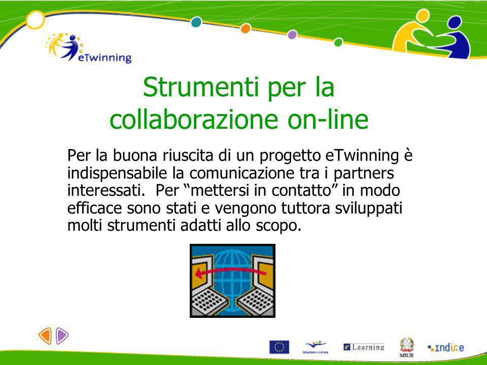 Strumenti per la collaborazione on-line Per la buona riuscita di un progetto eTwinning è indispensabile la comunicazione tra i partners interessati. P