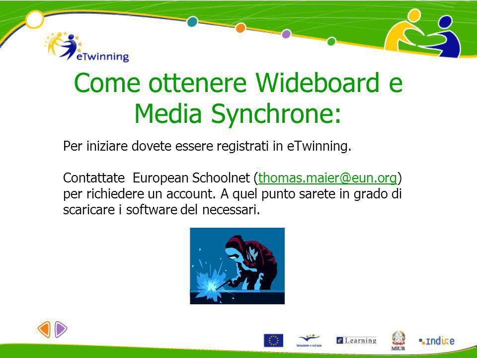 Come ottenere Wideboard e Media Synchrone: Per iniziare dovete essere registrati in eTwinning. Contattate European Schoolnet (thomas.maier@eun.org)tho