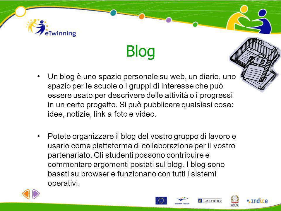 Blog Un blog è uno spazio personale su web, un diario, uno spazio per le scuole o i gruppi di interesse che può essere usato per descrivere delle attività o i progressi in un certo progetto.