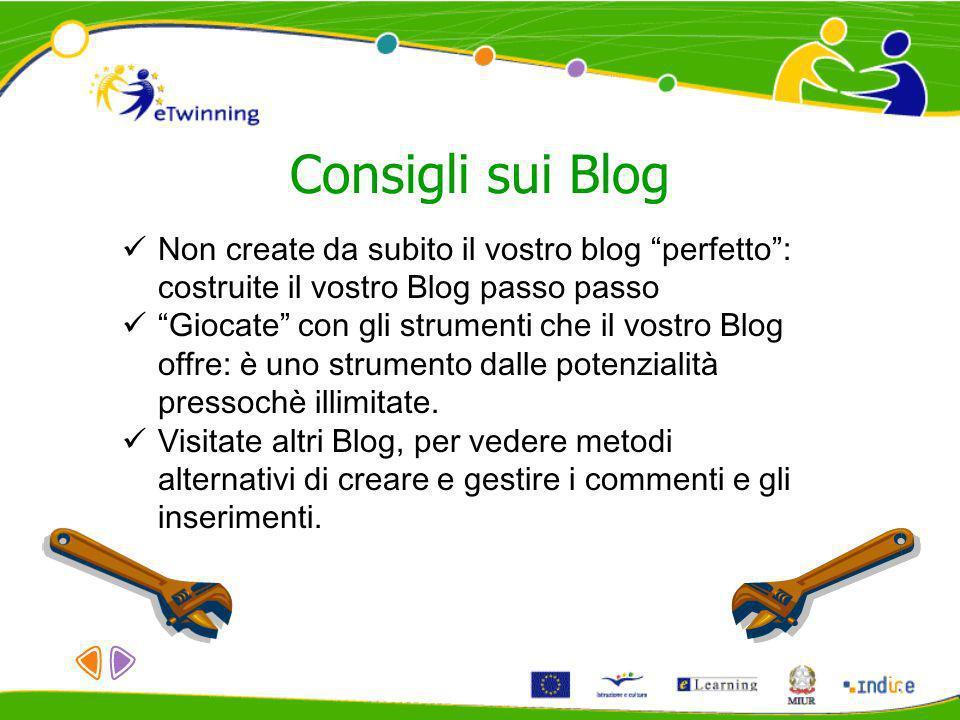 Consigli sui Blog Non create da subito il vostro blog perfetto: costruite il vostro Blog passo passo Giocate con gli strumenti che il vostro Blog offr
