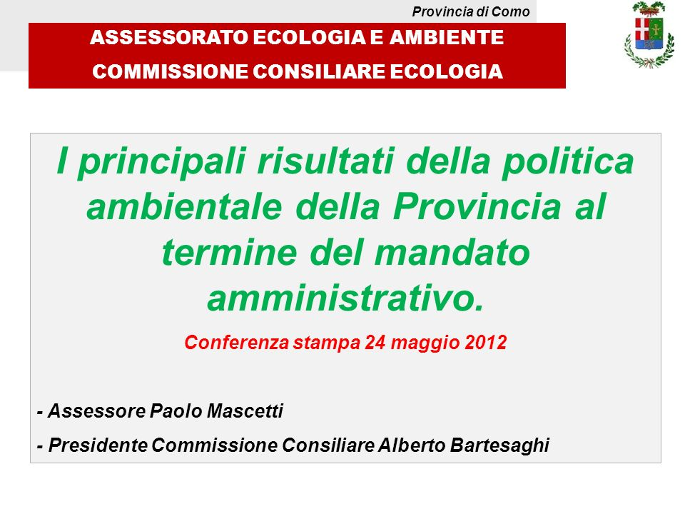 Provincia di Como ASSESSORATO ECOLOGIA E AMBIENTE COMMISSIONE CONSILIARE ECOLOGIA I principali risultati della politica ambientale della Provincia al termine del mandato amministrativo.