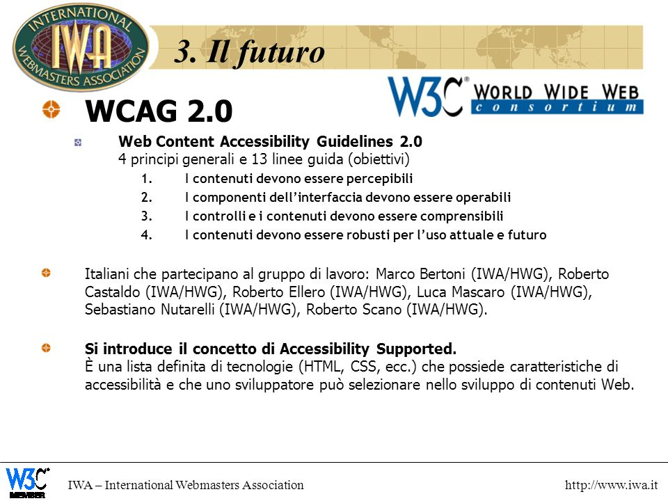 IWA – International Webmasters Association http://www.iwa.it 3. Il futuro WCAG 2.0 Web Content Accessibility Guidelines 2.0 4 principi generali e 13 l