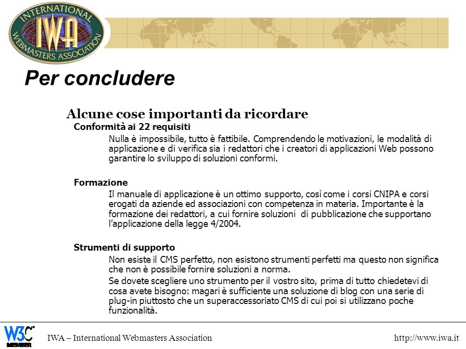 IWA – International Webmasters Association http://www.iwa.it Per concludere Alcune cose importanti da ricordare Conformità ai 22 requisiti Nulla è imp