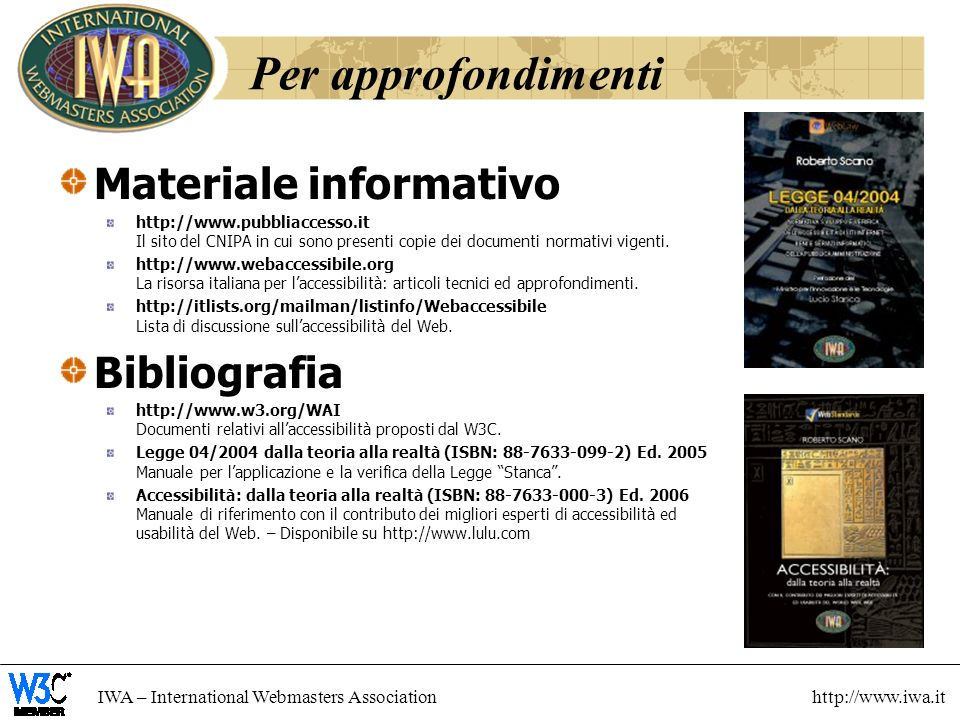 IWA – International Webmasters Association http://www.iwa.it Per approfondimenti Materiale informativo http://www.pubbliaccesso.it Il sito del CNIPA i